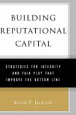 Building Reputational Capital: Strategies for Integrity and Fair Play that Impro
