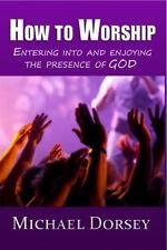 How to Worship : Entering into and Enjoying the Presence of God (2014,...