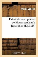 Extrait de Mes Opinions Politiques Pendant la Revolution by Galland-A (2013,...