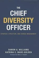The Chief Diversity Officer : Strategy, Structure, and Change Management by...