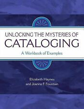 Unlocking the Mysteries of Cataloging  A Workbook of Examples Haynes 2005