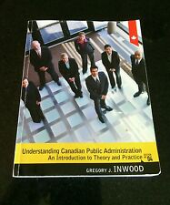 Understanding Canadian Public Administration by Gregory J Inwood Fourth Edition