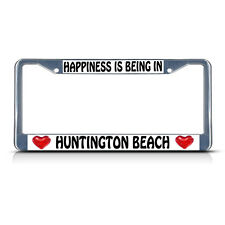 HAPPINESS IS BEING HUNTINGTON BEACH Chrome Metal License Plate Frame Tag Border