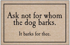 Ask Not for Whom The Dog Barks. It Barks for Thee - Funny Dog Themed Welcome Mat
