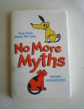 No More Myths: True Facts About Pet Care by Stefanie Schwartz, DVM 2000 Edition