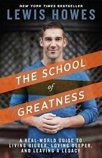 The School of Greatness: A Real-World Guide to Living Bigger, Loving Deeper, and