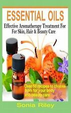 Essentials Oils : Effective Aromatherapy Treatment for Skin, Hair and Beauty...
