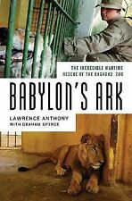 Babylon's Ark: The Incredible Wartime Rescue of the Baghdad Zoo Anthony, Lawren