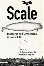Scale : Discourse and Dimensions of Social Life by E. Summerson Carr and...