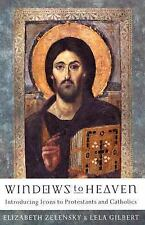 Windows to Heaven : Introducing Icons to Protestants and Catholics by Lela...