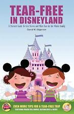 Tear-Free in Disneyland: A Parent's Guide To Less Stress and More Fun for the Wh