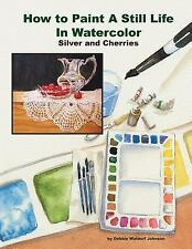 How to Paint a Still Life in Watercolor: Silver and Cherries by Debbie...