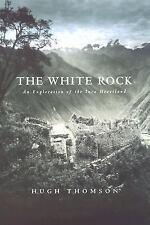 The White Rock: An Exploration of the Inca Heartland, Thomson, Hugh, Good Book