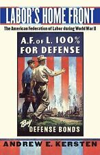 Labor's Home Front : The American Federation of Labor During World War II by...