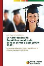 Ser Professora Na Republica : Modos de Pensar Sentir e Agir (1930-1950) by De...