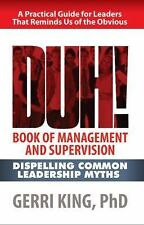 The DUH! Book of Management and Supervision: Dispelling Common Leadership Myths,