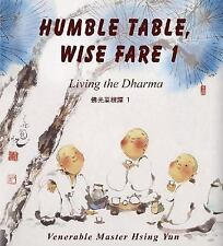Humble Table, Wise Fare 1: Living the Dharma by Hsing Yun