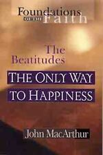 Foundations of the Faith: The Only Way to Happiness : The Beatitudes by John...