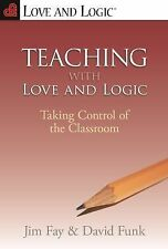 Teaching With Love and Logic: Taking Control of the Classroom, Jim Fay, David Fu