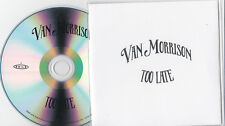VAN MORRISON TOO LATE RARE 1 TRACK PROMO CD