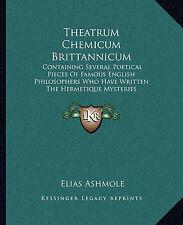 Theatrum Chemicum Brittannicum: Containing Several Poetical Pieces Of Famous En