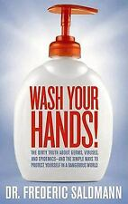 Wash Your Hands! : The Dirty Truth about Germs, Viruses and Epidemics... And the
