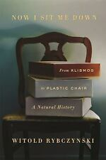 Now I Sit Me Down : From the Klismos to the Plastic Chair: a Natural History...