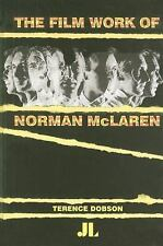 The Film Work of Norman Mclaren by Terence Dobson (2007, Hardcover)