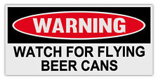 Funny Warning Magnets: WATCH FOR FLYING BEER CANS