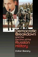 Democratic Breakdown and the Decline of the Russian Military, Barany, Zoltan, Go