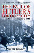 Fall of Hitler's Fortress City: The Battle for Konigsberg 1945 by Isabel...
