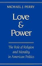 Love and Power : The Role of Religion and Morality in American Politics by...