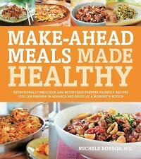 Make-Ahead Meals Made Healthy: Exceptionally Delicious and Nutritious Freezer
