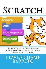 SCRATCH: Construa Brincando Seus Jogos e Programas Computacionais : Crie Na...