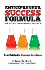 Entrepreneur Success Formula : How Thriving Business Owners Actually Do It by...