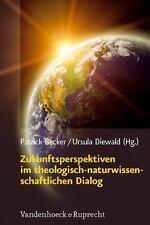 Zukunftsperspektiven im theologisch-naturwissenschaftlichen Dialog (Religion,