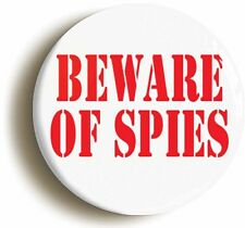 BEWARE OF SPIES FUNNY BADGE BUTTON PIN (Size is 1inch/25mm diameter)