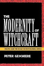 The Modernity of Witchcraft: Politics and the Occult in Postcolonial Africa = So