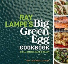 Big Green Egg: Ray Lampe's Big Green Egg Cookbook : Grill, Smoke, Bake and...