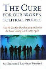 The Cure for Our Broken Political Process: How We Can Get Our Politicians to Res