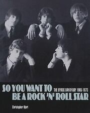 So You Want to Be a Rock 'n' Roll Star : The Byrds Day-by-Day, 1965-1973 by...