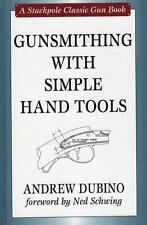 Stackpole Classic Gun Bks.: Gunsmithing with Simple Hand Tools by Ned Schwing...