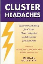 Cluster Headaches : Treatment and Relief for Cluster, Cluster Migraine, and...