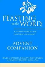 Feasting on the Word Advent Companion : A Thematic Resource for Preaching and...