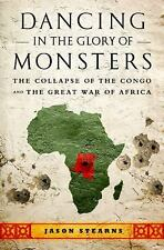 Dancing in the Glory of Monsters : The Collapse of the Congo and the Great...