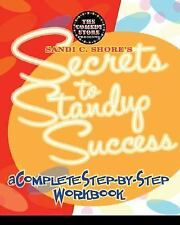 Sandi C. Shore's Secrets to Standup Success: A Complete Step-by-Step Workbook, S