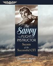 The Savvy Flight Instructor : Secrets of the Successful CFI by Gregory N....