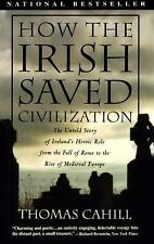 How the Irish Saved Civilization: The Untold Story of Ireland's Heroic Role Fro