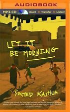 Let It Be Morning by Sayed Kashua (2015, MP3 CD, Unabridged)