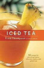 Iced Tea: 50 Recipes for Refreshing Tisanes, Infusions, Coolers, and Spiked Tea